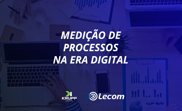 Medição de Processos na Era Digital - Blog Lecom BPM